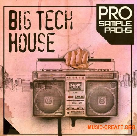 Pro Sample Packs BIG Tech House (WAV MiDi SYLENTH1 SPiRE) - сэмплы Tech House