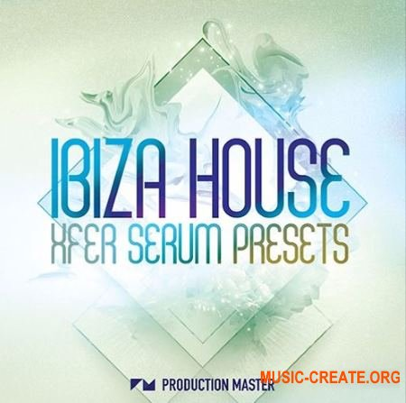 Production Master Ibiza House (WAV MiDi Serum Presets) - сэмплы House