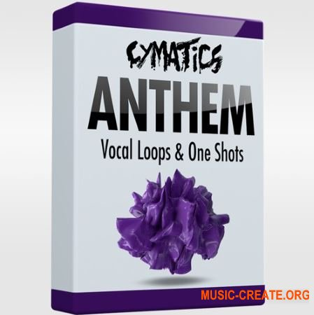 Cymatics Anthem Vocal Loops & One Shots (WAV) - вокальные сэмплы