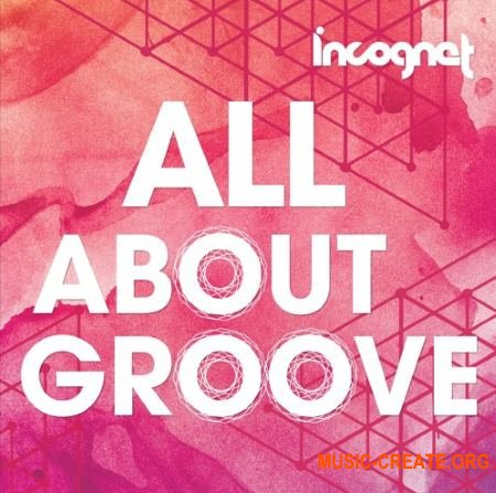 Incognet All About Groove (MULTiFORMAT) - сэмплы House, Progressive House, Groove House, Future House