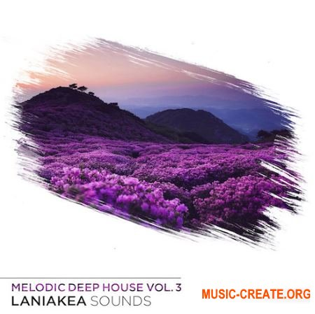 Laniakea Sounds Melodic Deep House Vol 3 (WAV MiDi PRESETS) - сэмплы Deep House