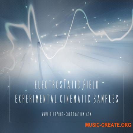 Bluezone Corporation Electrostatic Field Experimental Cinematic Samples (WAV) - сэмплы Ambient, Electronic, Soundtrack, Trailer