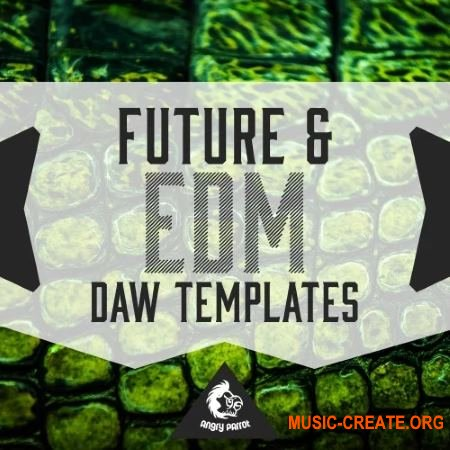 Angry Parrot Future and EDM DAW Templates (MULTiFORMAT) - сэмплы EDM, Future House
