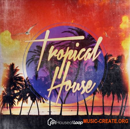 House Of Loop Tropical House (MULTiFORMAT) - сэмплы Tropical House