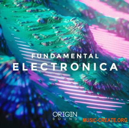 Origin Sound Fundamental Electronica (WAV MiDi MASSiVE) - сэмплы Organic, Electronica, Ambience, House