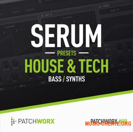 Patchworx 90 House and Tech Serum Presets (WAV MiDi SERUM) - сэмплы Tech House, Techno, Trance