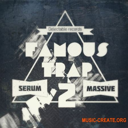 Delectable Records Famous Trap 2 (Massive / Serum presets)
