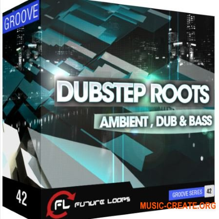 Future Loops Dubstep Roots Ambient Dub and Bass (WAV REX) - сэмплы Dubstep, Ambient, Dub and Bass