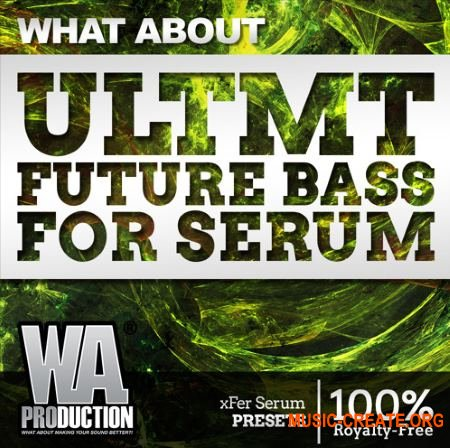 W. A. Production What about: ULTMT Future Bass For Serum (Serum Presets)