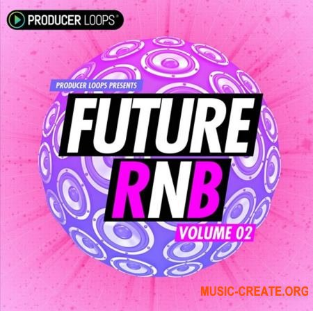 Producer Loops Future RnB Vol 2 (ACiD WAV MiDi) - сэмплы RnB