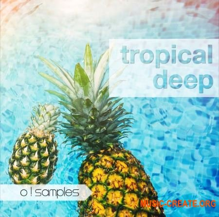 O! Samples Tropical Deep (WAV MiDi) - сэмплы Chillout, Tropical, Deep, Progressive, Pop