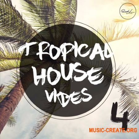 Roundel Sounds - Tropical House Vibes Vol. 4 (WAV MiDi iMPRESSiVE) - сэмплы Tropical House