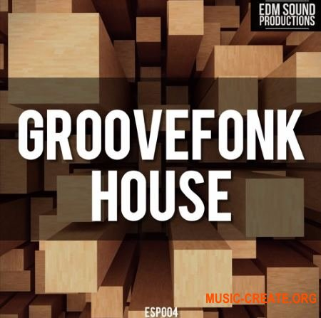 EDM Sound Productions Groovefonk House (WAV MiDi) - сэмплы House