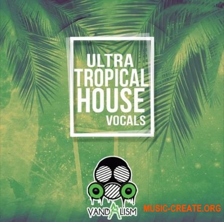 Vandalism Ultra Tropical House Vocals (WAV MIDI) - вокальные сэмплы