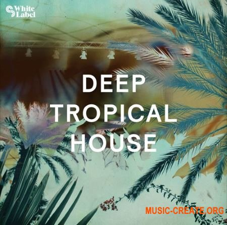 Sample Magic SM White Label Deep Tropical House (AiFF WAV MIDI) - сэмплы Tropical House