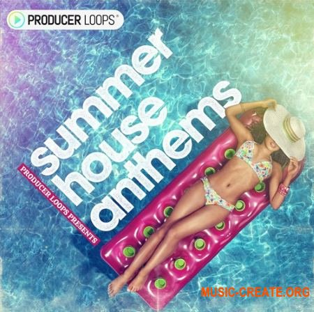 Producer Loops Summer House Anthems (ACID WAV) - сэмплы House