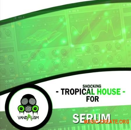 Vandalism Shocking Tropical House (Serum presets)