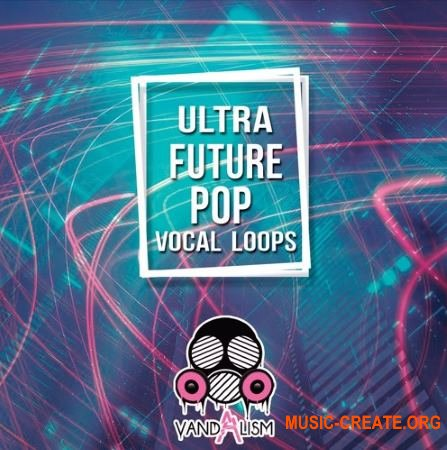 Vandalism Ultra Future Pop Vocal Loops (WAV  MIDI) - вокальные сэмплы