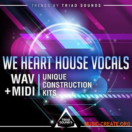 Triad Sounds We Heart House Vocals (WAV) - вокальные сэмплы