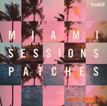 Sample Magic SM101 Miami Sessions Patches (Sylenth1 / Massive presets)