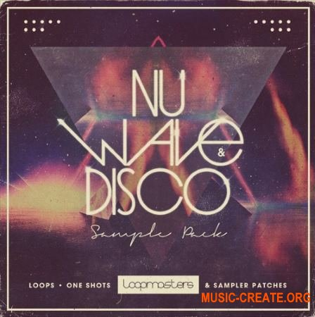 Loopmasters Nu Wave and Disco (MULTiFORMAT) - сэмплы Disco