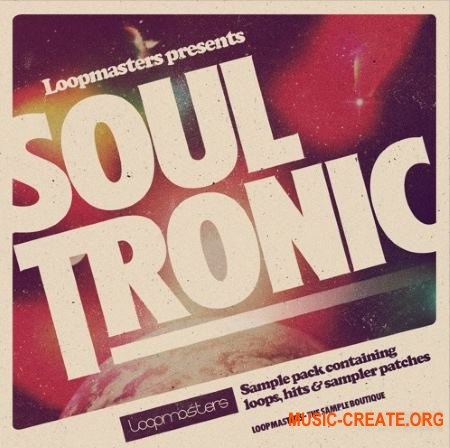 Loopmasters Soul Tronic (MULTiFORMAT) - сэмплы Electronic, Soul
