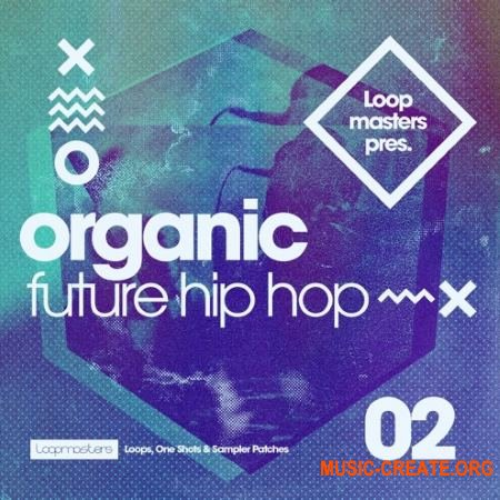 Loopmasters Organic Future Hip Hop 2 (MULTiFORMAT) - сэмплы Hip Hop