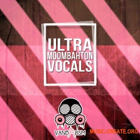 Vandalism Ultra Moombahton Vocals (WAV) - вокальные сэмплы