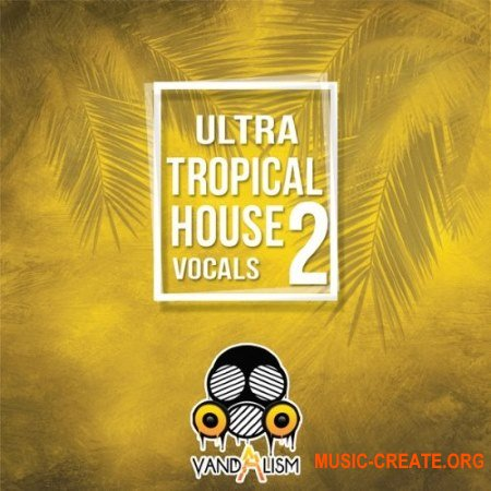 Vandalism Ultra Tropical House Vocals 2 (WAV MiDi) - вокальные сэмплы