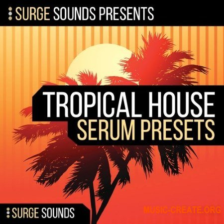 Surge Sounds Tropical House (WAV MiDi Serum) - сэмплы Tropical House