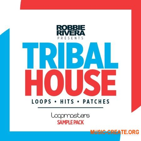 Loopmasters Robbie Rivera - Tribal House (MULTiFORMAT) - сэмплы Tribal House