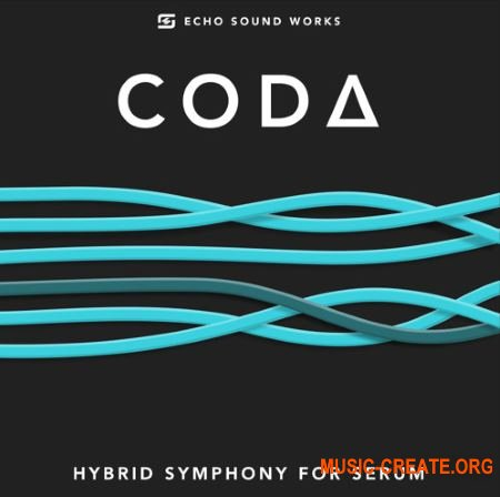 Echo Sound Works CODA for Serum (FXP WAV) - сэмплы Future Bass, Trap, Tropical House, House, Future House, Moombahton, Pop, Hip Hop
