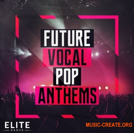 Mainroom Warehouse Future Vocal Pop Anthems (WAV MIDI MASSIVE SPIRE AVENGER) - вокал, сэмплы Pop
