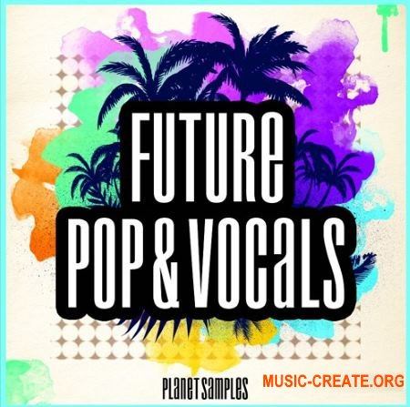 Planet Samples Future Pop and Vocals (WAV MIDI) - сэмплы Pop