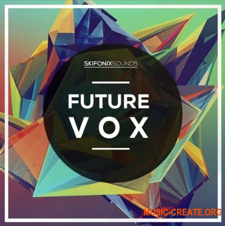 Skifonix Sounds Future Vox (WAV MIDI SERUM) - вокальные сэмплы