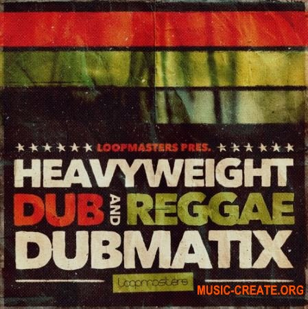 Loopmasters Dubmatix Heavyweight Dub and Reggae (MULTiFORMAT) - сэмплы Dub, Reggae