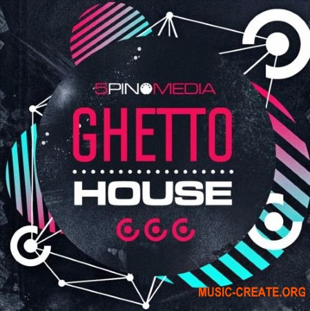 5Pin Media Ghetto House (WAV MiDi) - сэмплы Ghetto House