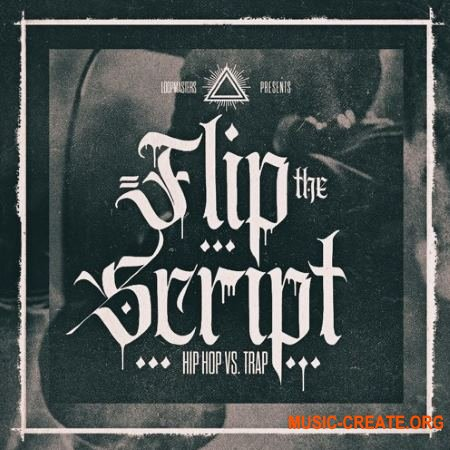 Loopmasters Flip The Script Hip Hop Vs Trap (MULTiFORMAT) - сэмплы Hip Hop, Trap
