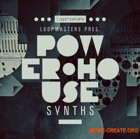 Loopmasters Power House Synths (MULTiFORMAT) - сэмплы Power House