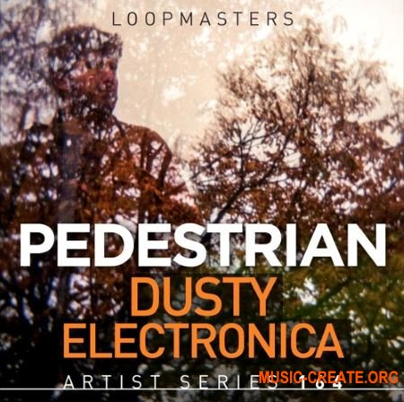 Loopmasters Pedestrian Dusty Electronica (MULTiFORMAT) - сэмплы Electronic