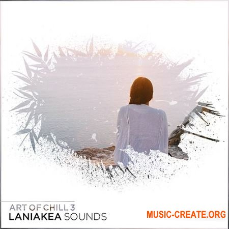 Laniakea Sounds Art Of Chill 3 (WAV MiDi) - сэмплы Chillout