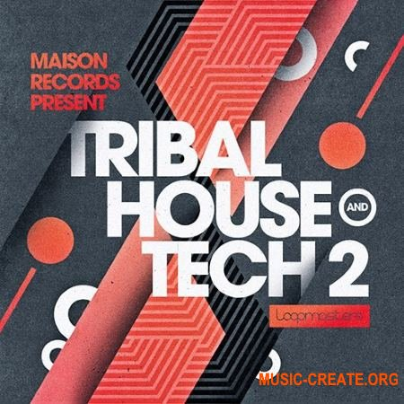 Loopmasters Maison Records Tribal House and Tech 2 (MULTiFORMAT) - сэмплы Tribal House, Tech House