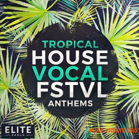 Mainroom Warehouse Tropical House Vocal FSTVL Anthems (MULTIFORMAT) - вокальные сэмплы