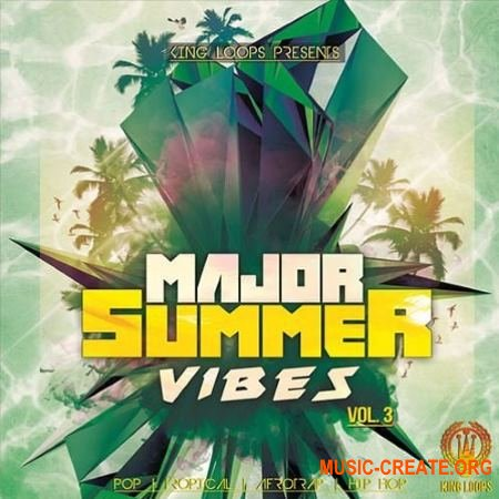 King Loops Major Summer Vibes Vol 3 (WAV MiDi) - сэмплы Pop, Tropical Pop, Afrotrap, Hip Hop, RnB