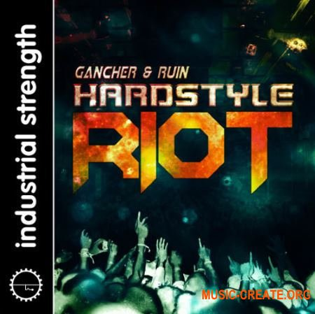 Industrial Strength Gancher and Ruin Hardstyle Riot (WAV NI Battery KONTAKT) - сэмплы Hardstyle