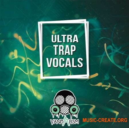 Vandalism Ultra Trap Vocals (WAV) - вокальные сэмплы