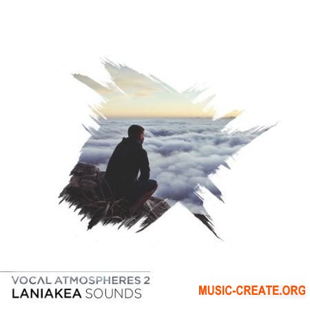 Laniakea Sounds Vocal Atmospheres 2 (WAV) - вокальные сэмплы