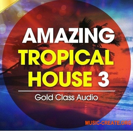 Gold Class Audio Amazing Tropical House Vol 3