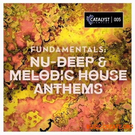 Catalyst Samples Fundamentals Nu-Deep and Melodic House Anthems (WAV MiDi) - сэмплы Deep House, House