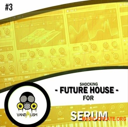 Vandalism Shocking Future House 3 (SERUM PRESETS) - звуки Future House
